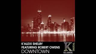 K'Alexi Shelby feat.Robert Owens - Downtown (Mike Dunn Michigan Ave. Mixx)
