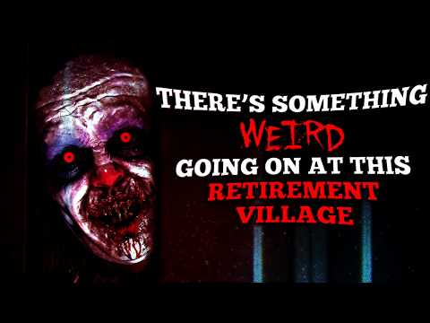 """""""There's Something Weird Going On At This Retirement Village"""" Creepypasta"""
