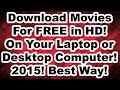 How To Download Movies For Free On Your Laptop Or Desktop Computer In Hd Updated 2015