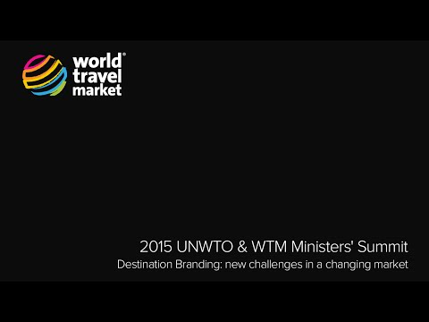 2015 UNWTO & WTM Ministers' Summit - Destination Branding: new challenges in a changing market