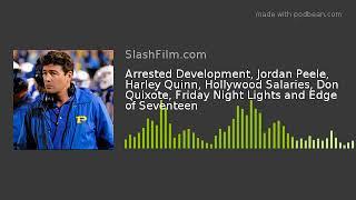 Arrested Development, Jordan Peele, Harley Quinn, Hollywood Salaries, Don Quixote, Friday Night Ligh