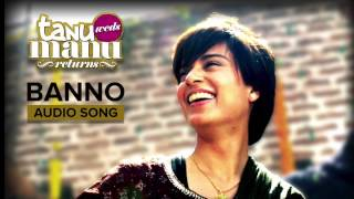 Banno |Tanu Weds Manu Returns | FULL HD AUDIO SONG |