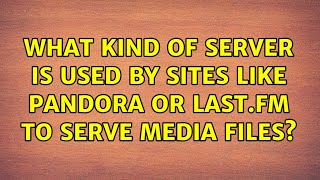 What kind of server is used by sites like Pandora or Last.fm to serve media files? (3 Solutions!!)