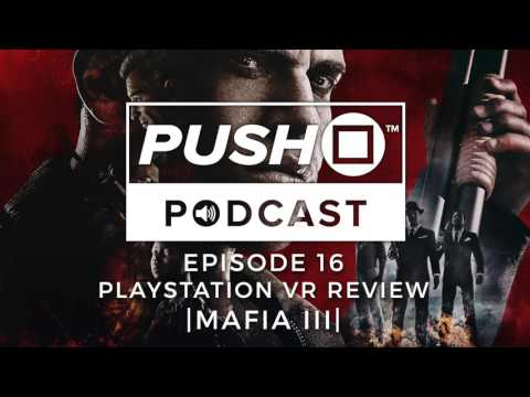 PSVR Review - MAFIA III | Episode 16 | Push Square Podcast