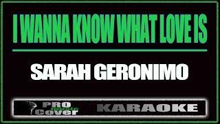 I Wanna Know What Love Is - SARAH GERONIMO (KARAOKE)