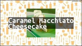 Recipe Caramel Macchiato Cheesecake