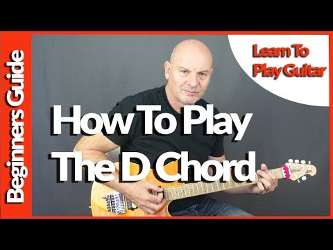 The Essential Beginners Guide To Playing The Guitar - The D Chord