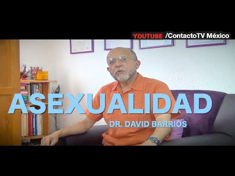 Dr. David Barrios, sex�logo: Asexualidad