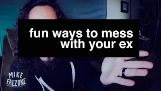 Fun Ways To Mess With Your Ex