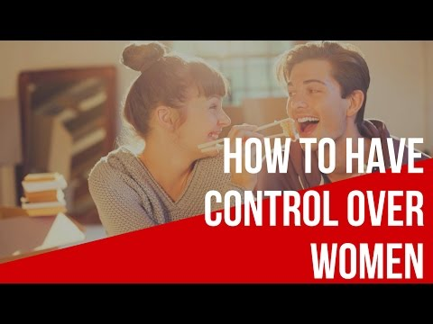 How To Have Control Over Women
