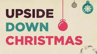 Upside Down Christmas | Riverwood Church