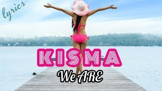 Kisma - We Are [LYRICS]