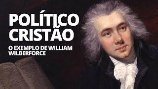 POLÍTICO CRISTÃO O EXEMPLO DE WILLIAM WILBERFORCE - NASCIDOLIVE