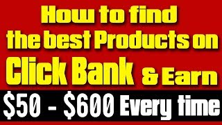 How to earn up to $600 by selecting & promoting Click Bank profitable niche products?