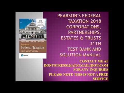 Pearson's Federal Taxation 2018 Corporations, Partnerships, Estates & Trusts Test Bank 31th