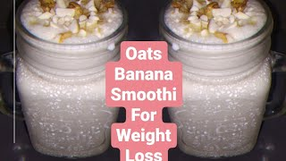Oats banana smoothie for weight loss | oats smoothie | weight loss recipes |