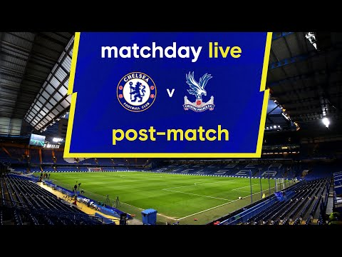 Matchday Live: Chelsea v Crystal Palace | Post-Match | Premier League Matchday