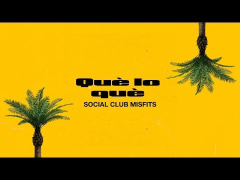 Social Club Misfits - Que Lo Que (Lyric Video) Mp3