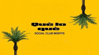 Social Club Misfits - Que Lo Que (Lyric Video)