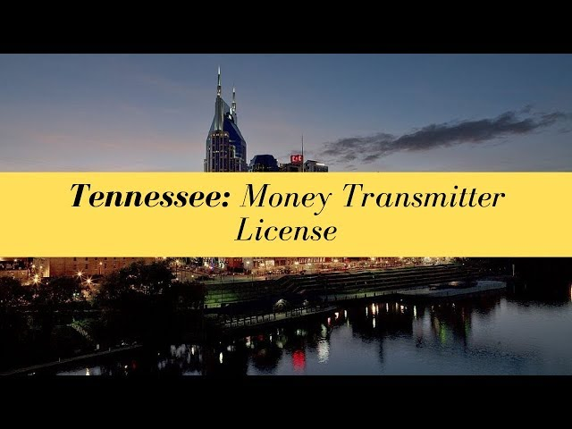 Tennessee Money Transmitter License (UPDATED FOR 2020)