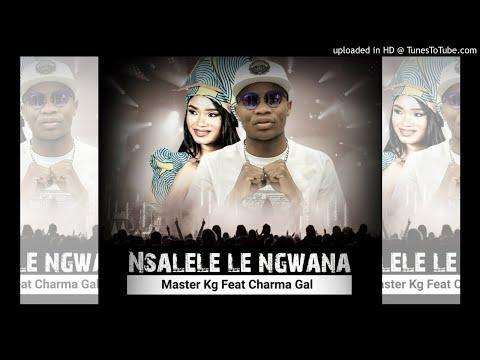 Master KG – Nsalele Le Ngwana Ft Charma Gal (Original)