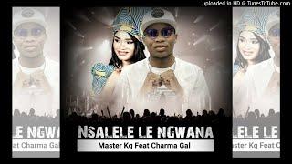Master KG Nsalele Le Ngwana Ft Charma Gal