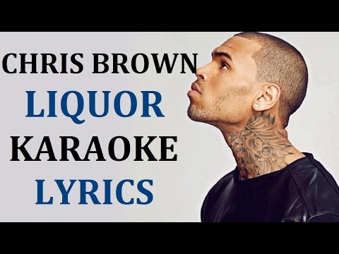 CHRIS BROWN - LIQUOR KARAOKE VERSION LYRICS