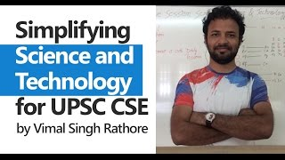 (1/10) Simplifying Science and Technology (UPSC CSE/IAS preparation) - Vimal Singh Rathore
