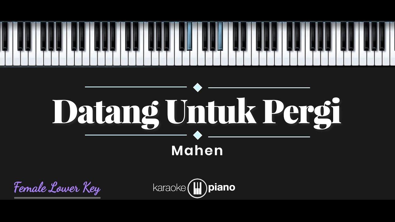 Datang Untuk Pergi - Mahen (KARAOKE PIANO - FEMALE LOWER KEY)