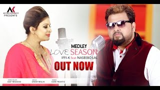iFFi-K ft NASEEBO LAL - Love Season Medley 2017 - OFFICIAL VIDEO