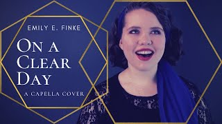 On a Clear Day | A Capella Cover | Emily E. Finke