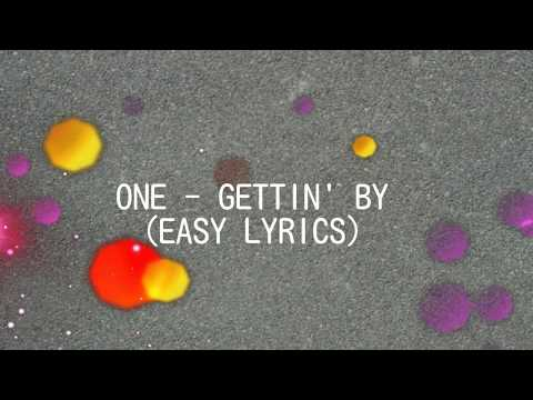 ONE - GETTIN' BY (EASY LYRICS)