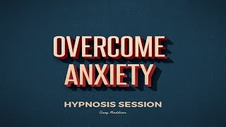 Overcome Anxiety Self Hypnosis Session