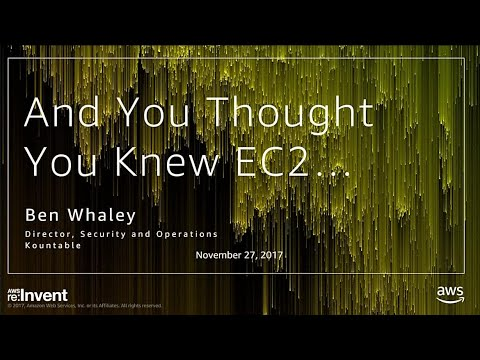 AWS re:Invent 2017: And You Thought You Knew Amazon EC2 (DVC302)