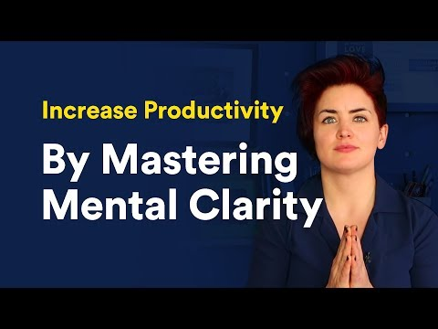 Increase Productivity By Mastering Mental Clarity