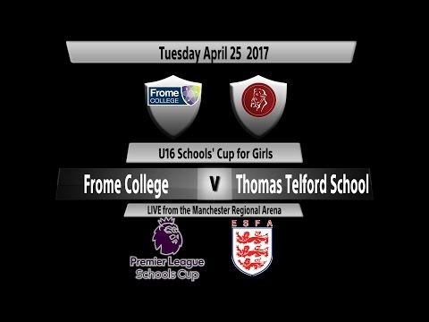 Premier League U16 Schools' Cup for Girls:  Frome College vs  Thomas Telford School