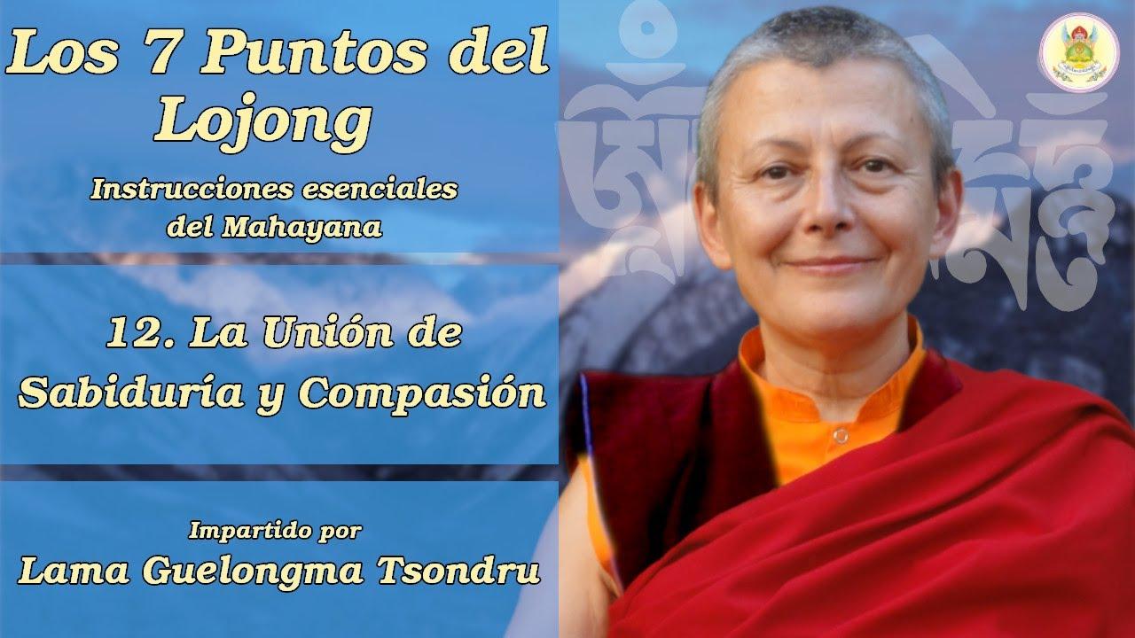 Los Siete Puntos del Lojong - (12) La unión de sabiduría y compasión - Lama Tsondru