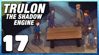 Trulon The Shadow Engine Part 17 - Riot Police - Lets Play Trulon PC Gameplay
