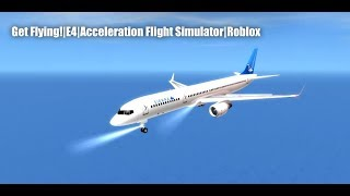 Get Flying!| E4| Acceleration Flight Simulator| Roblox