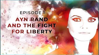 Exploring Objectivism with Gloria Álvarez | Episode 1: Ayn Rand and the Fight for Liberty