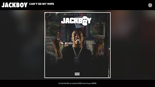 Jackboy - Can't Be My Wife (Audio)