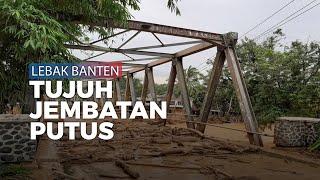 Akibat Banjir Bandang, 7 Jembatan Putus di Lebak Banten
