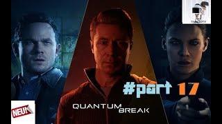 "Quantum Break ⏰ Let`s Play part 17 ""Heftige Verfolgungsjagd mit Will! !""/Trance17TV"