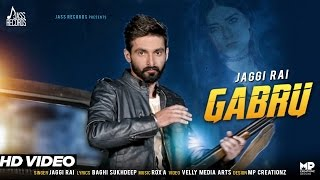 Gabru| Full HD) | Jaggi Rai| New Punjabi Songs 2017 | Latest Punjabi Songs 2017 thumbnail