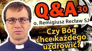 Czy Bóg chce każdego uzdrowić?  [Q&A#30] - o. Remigiusz Recław SJ