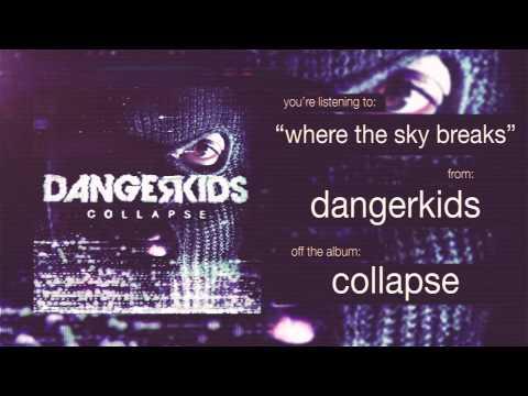 Dangerkids where the sky breaks