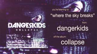 dangerkids - where the sky breaks