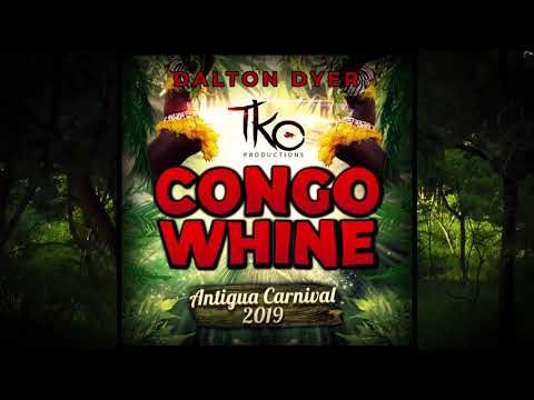 Congo Whine - Dalton Dyer (Antigua 2019 Soca)