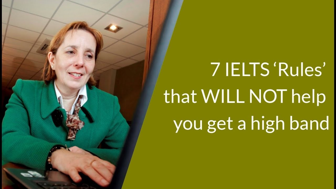 7 IELTS 'Rules' that will not help you get a high band |