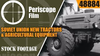 SOVIET UNION  NEW TRACTORS & AGRICULTURAL EQUIPMENT PROPAGANDA FILM 48884
